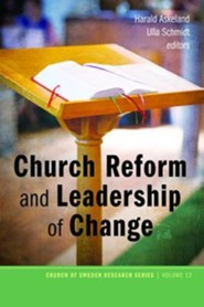 Church Reform and Leadership of Change  -     Edited By: Harald Askeland, Ulla Schmidt