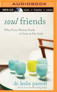 Soul Friends: What Every Woman Needs to Grow in Her Faith - unabridged audiobook on MP3-CD