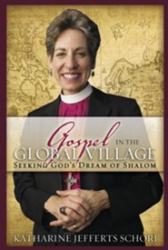 The Gospel in the Global Village: Seeking God's Dream of Shalom  -     By: Katharine Jefferts Schori