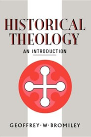 Historical Theology: An Introduction  -     By: Geoffrey W. Bromiley