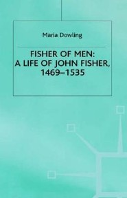 Fisher of Men: A Life of John Fisher, 1469-1535  -     By: Maria Dowling