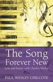 The Song Forever New: Lent and Easter with Charles Wesley  -     By: Paul Wesley Chilcote