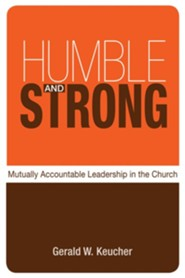 Humble and Strong: Mutually Accountable Leadership in the Church  -     By: Gerald W. Keucher, Jay Sidebotham