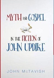 Myth and Gospel in the Fiction of John Updike  -     By: John McTavish