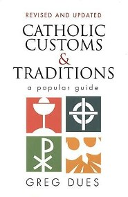 Catholic Customs & Traditions: A Popular GuideRevised, Expand Edition  -     By: Greg Dues