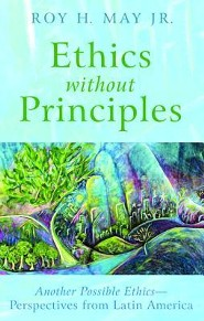 Ethics Without Principles  -     By: Roy H. May Jr.