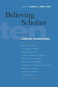 Believing Scholars: Ten Catholic Intellectuals  -     Edited By: James L. Heft     By: James L. Heft(ED.)