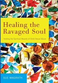 Healing the Ravaged Soul  -     By: Sue Magrath