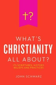 What's Christianity All About?  -     By: John Schwarz