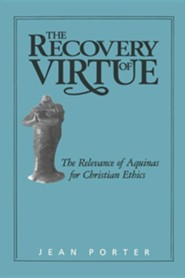 The Recovery of Virtue: The Relevance of Aquinas for Christian Ethics  -     By: Jean Porter