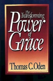 The Transforming Power of Grace   -     By: Thomas C. Oden