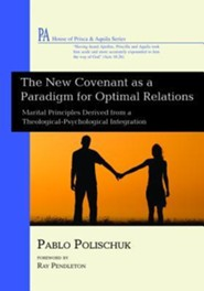 The New Covenant as a Paradigm for Optimal Relations: Marital Principles Derived from a Theological-Psychological Integration