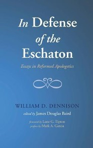 In Defense of the Eschaton  -     Edited By: James Douglas Baird     By: William D. Dennison