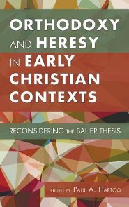 Orthodoxy and Heresy in Early Christian Contexts  -     Edited By: Paul A. Hartog