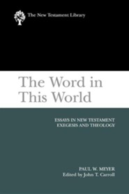 The Word in This World: Essays in New Testament Exegesis and Theology  (New Testament Library) [NTL]