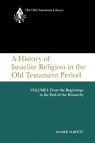 A History of Israelite Religion in the Old Testament Period, Volume I: From the Beginnings to the End of the Monarchy  -     By: Rainer Albertz