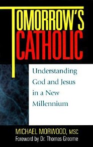 Tomorrow's Catholic: Understanding God and Jesus in a New Millennium  -     By: Michael Morwood