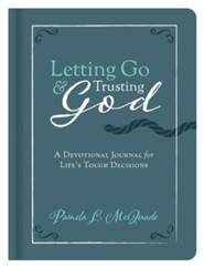 Letting Go and Trusting God: A Devotional Journal for Life's Tough Decisions