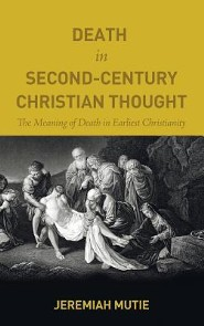 Death in Second-Century Christian Thought  -     By: Jeremiah Mutie