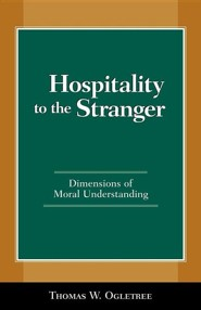 Hospitality to the Stranger: Dimensions of Moral Understanding  -     By: Thomas W. Ogletree