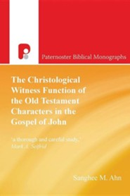 The Christological Witness Function of the Old Testament Characters in the Gospel of John  -     By: Sanghee M. Ahn