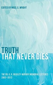 Truth That Never Dies  -     Edited By: Nigel G. Wright