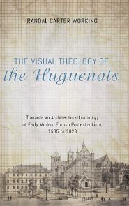 The Visual Theology of the Huguenots  -     By: Randal Carter Working