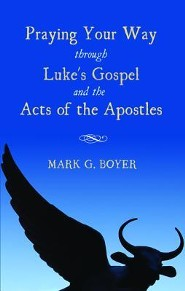 Praying Your Way Through Luke's Gospel and the Acts of the Apostles  -     By: Mark G. Boyer