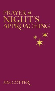 Prayers at Night's Approaching  -     By: Jim Cotter