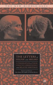 The Letters of Heloise and Abelard: A Translation of Their Collected Correspondence and Related Writings  -     Edited By: Mary Martin McLaughlin, Bonnie Wheeler