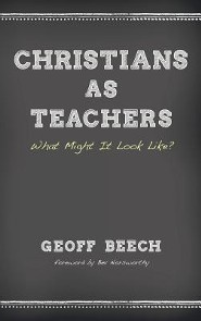 Christians as Teachers  -     By: Geoff Beech, Bev Norsworthy