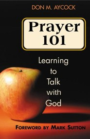Prayer 101: Learning to Talk with God  -     By: Don M. Aycock