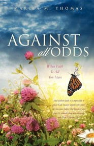 Against All Odds: When Faith Is All You Have  -     By: Marcia M. Thomas
