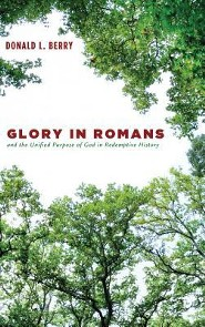 Glory in Romans and the Unified Purpose of God in Redemptive History  -     By: Donald L. Berry