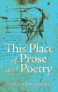 This Place of Prose and Poetry  -     By: Lucian Krukowski