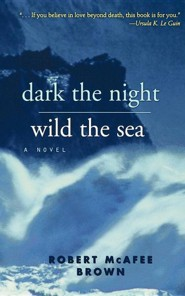 Dark the Night, Wild the Sea  -     By: Phillip Brown