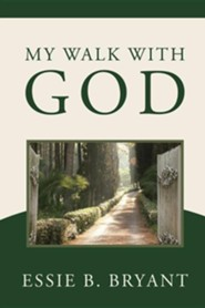 My Walk With God  -     By: Essie Bryant