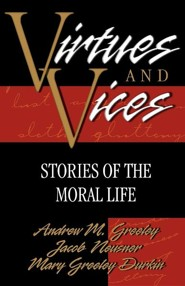 Virtues and Vices: Stories of the Moral Life  -     By: Andrew M. Greeley