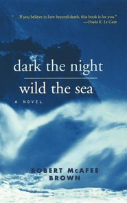 Dark the Night, Wild the Sea  -     By: Robert McAfee Brown