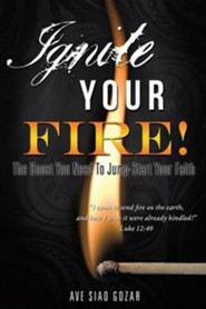 Ignite Your Fire!  -     By: Ave Siao Gozar
