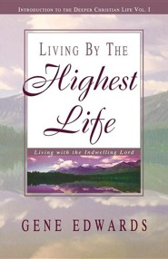 Living by the Highest Life, Edition 0003  -     By: Gene Edwards