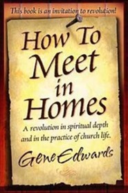 How to Meet in Homes  -     By: Gene Edwards