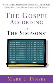 The Gospel According to the Simpsons: Bigger and Possibly Even Better! Edition  -     By: Mark I. Pinsky
