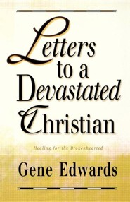Letters to a Devastated Christian: Healing for the Brokenhearted  -     By: Gene Edwards
