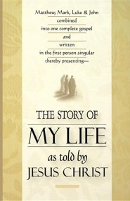 The Story of My Life: As Told by Jesus Christ  -