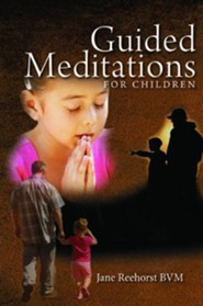Guided Meditations for Children  -     By: Jane Reehorst