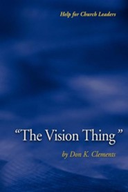 The Vision Thing  -     By: Don K. Clements