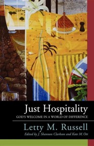 Just Hospitality: God's Welcome in a World of Difference  -     By: Letty M. Russell