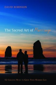 The Sacred Art of Marriage  -     By: David Robinson