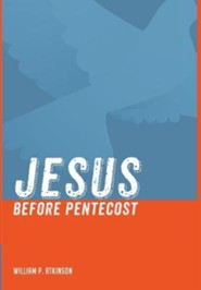 Jesus Before Pentecost  -     By: William P. Atkinson